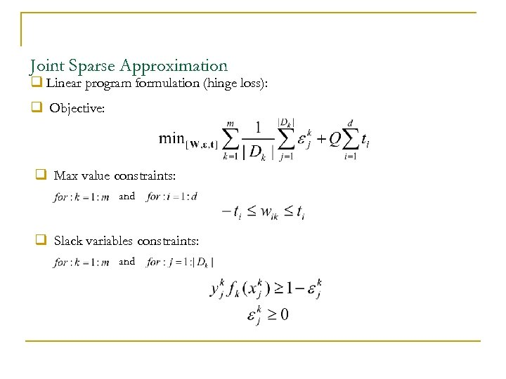 Joint Sparse Approximation q Linear program formulation (hinge loss): q Objective: q Max value