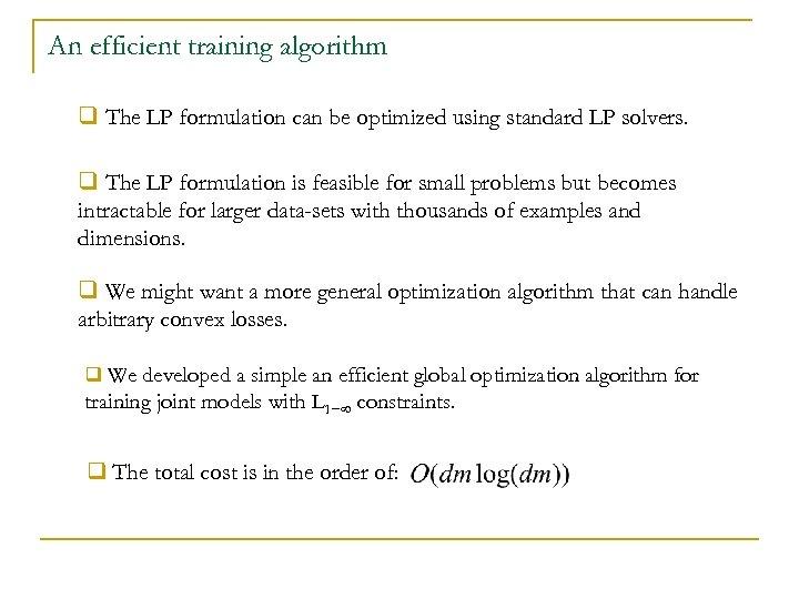 An efficient training algorithm q The LP formulation can be optimized using standard LP