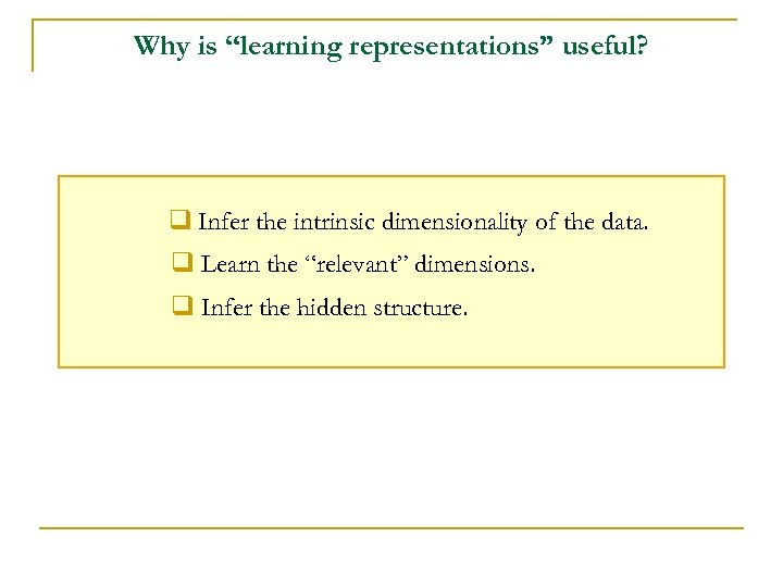 "Why is ""learning representations"" useful? q Infer the intrinsic dimensionality of the data. q"