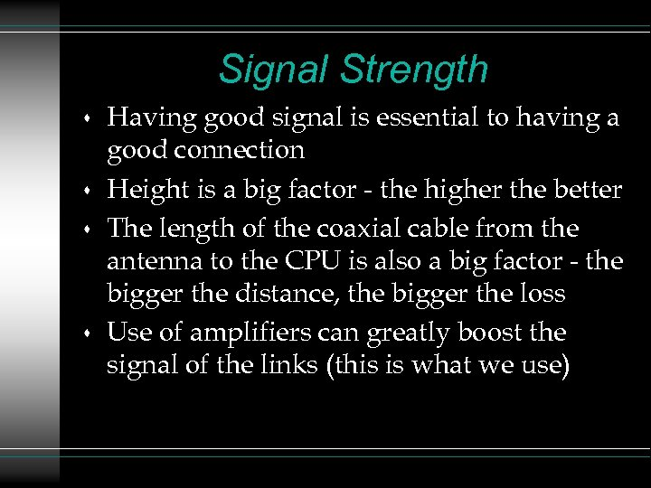 Signal Strength s s Having good signal is essential to having a good connection