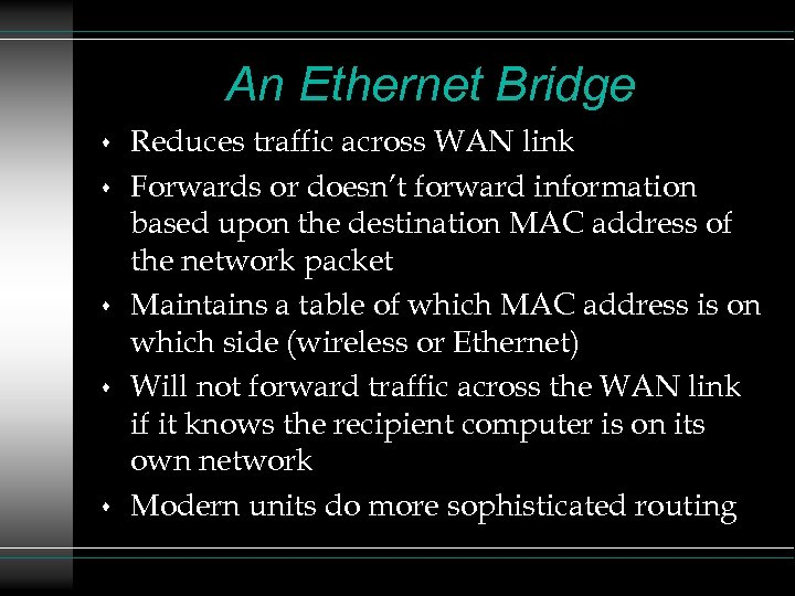 An Ethernet Bridge s s s Reduces traffic across WAN link Forwards or doesn't