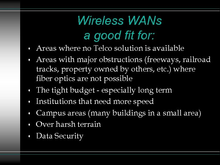 Wireless WANs a good fit for: s s s s Areas where no Telco