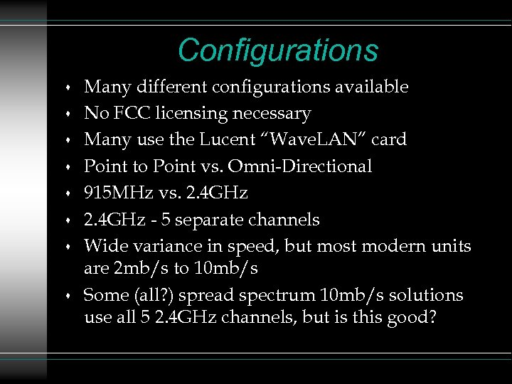 Configurations s s s s Many different configurations available No FCC licensing necessary Many