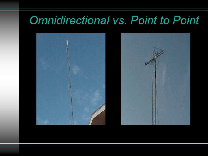 Omnidirectional vs. Point to Point