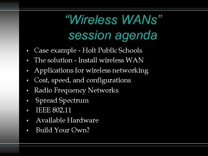 """Wireless WANs"" session agenda s s s s s Case example - Holt Public"