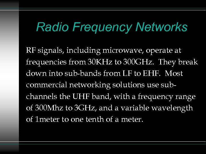 Radio Frequency Networks RF signals, including microwave, operate at frequencies from 30 KHz to