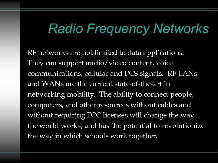 Radio Frequency Networks RF networks are not limited to data applications. They can support