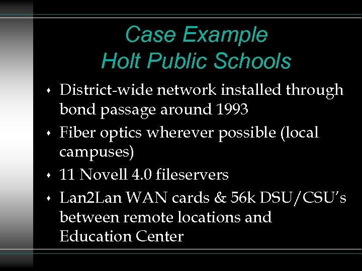 Case Example Holt Public Schools s s District-wide network installed through bond passage around