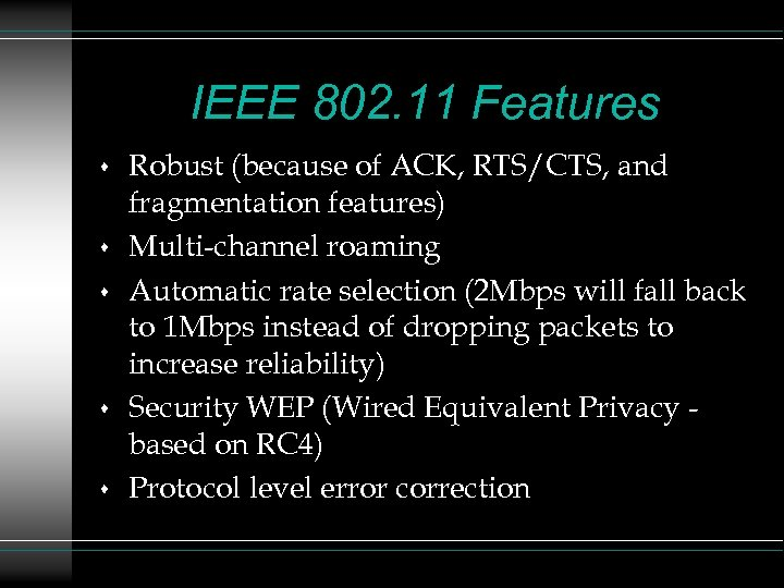 IEEE 802. 11 Features s s Robust (because of ACK, RTS/CTS, and fragmentation features)