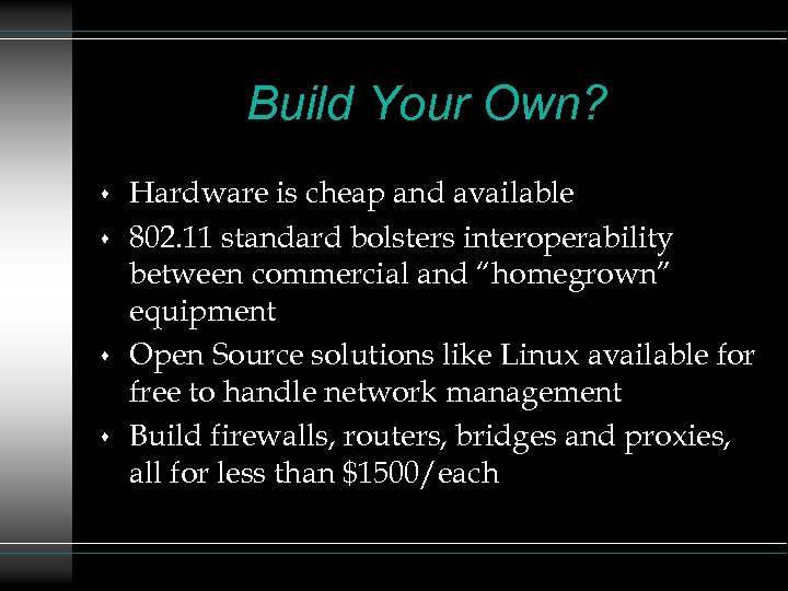 Build Your Own? s s Hardware is cheap and available 802. 11 standard bolsters