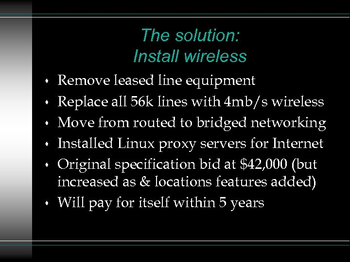 The solution: Install wireless s s s Remove leased line equipment Replace all 56
