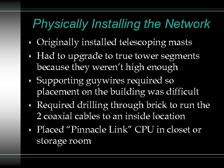 Physically Installing the Network s s s Originally installed telescoping masts Had to upgrade