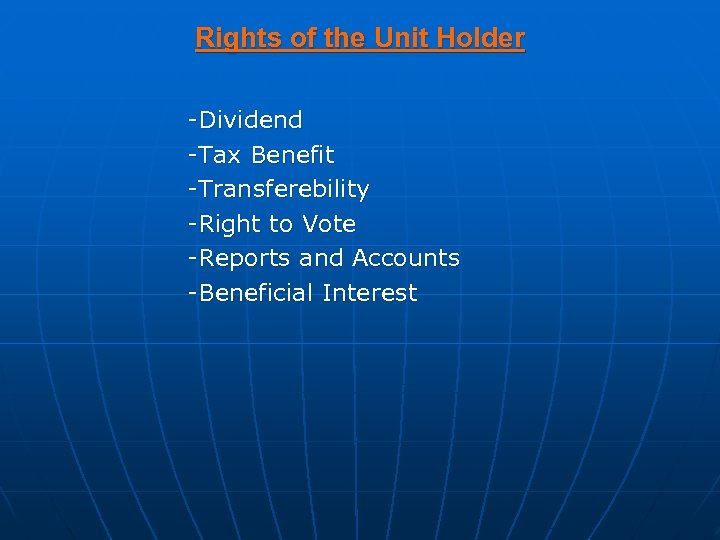 Rights of the Unit Holder -Dividend -Tax Benefit -Transferebility -Right to Vote -Reports and