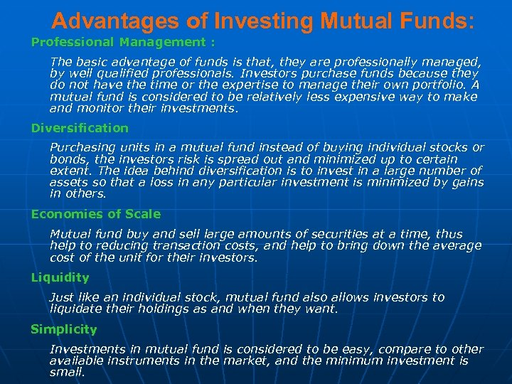 Advantages of Investing Mutual Funds: Professional Management : The basic advantage of funds