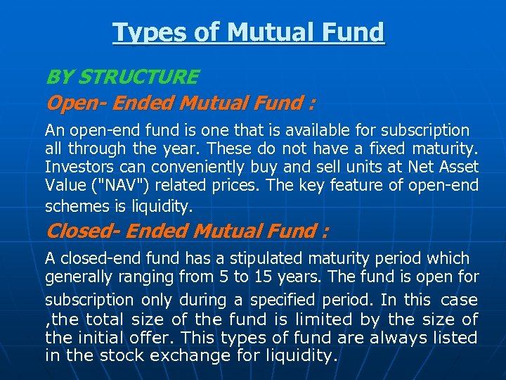 Types of Mutual Fund BY STRUCTURE Open- Ended Mutual Fund : An open-end fund