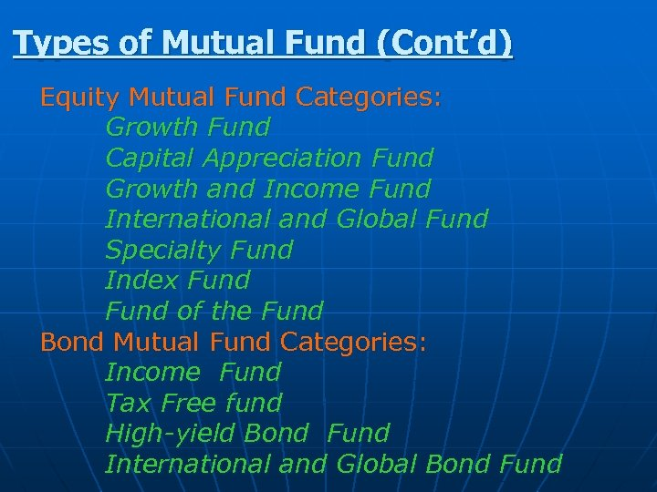Types of Mutual Fund (Cont'd) Equity Mutual Fund Categories: Growth Fund Capital Appreciation Fund