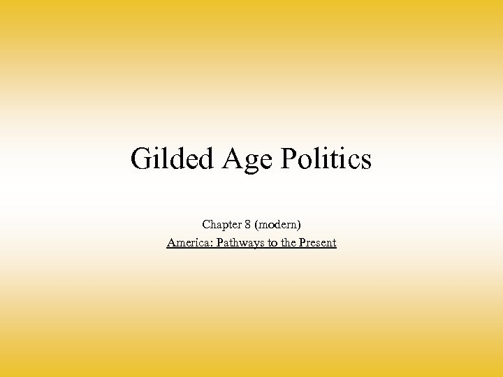 Gilded Age Politics Chapter 8 (modern) America: Pathways to the Present