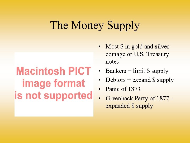 The Money Supply • Most $ in gold and silver coinage or U. S.