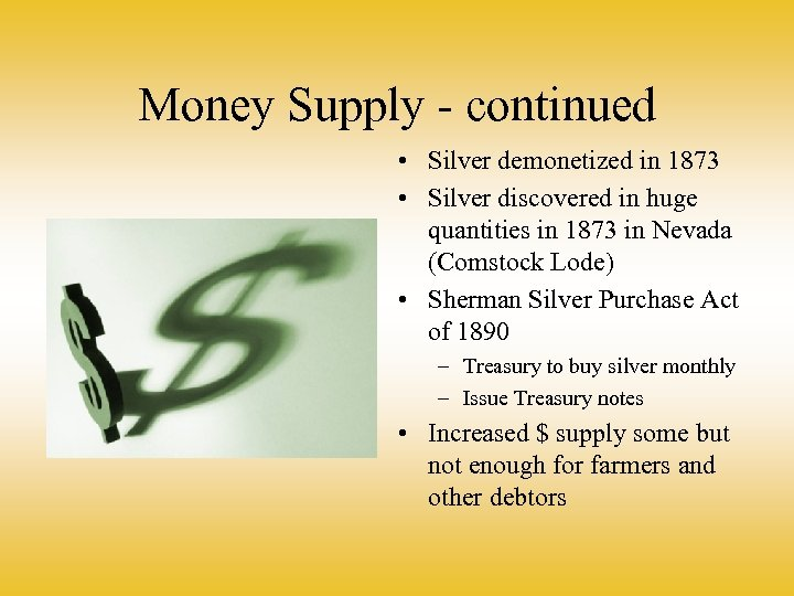 Money Supply - continued • Silver demonetized in 1873 • Silver discovered in huge