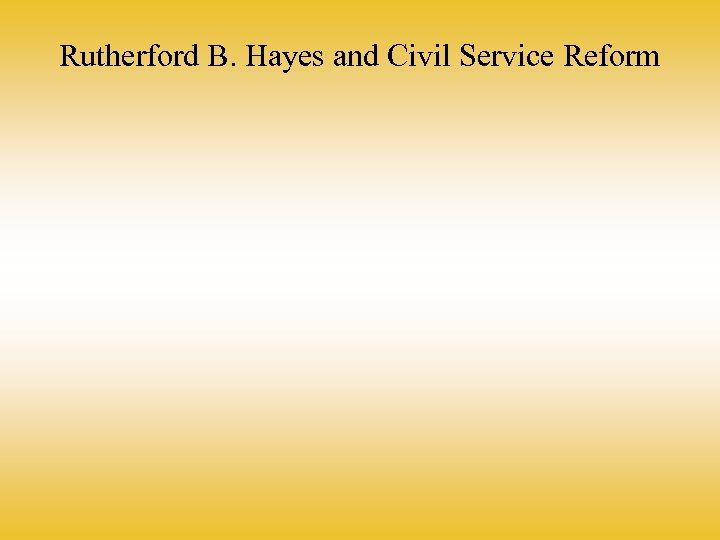 Rutherford B. Hayes and Civil Service Reform