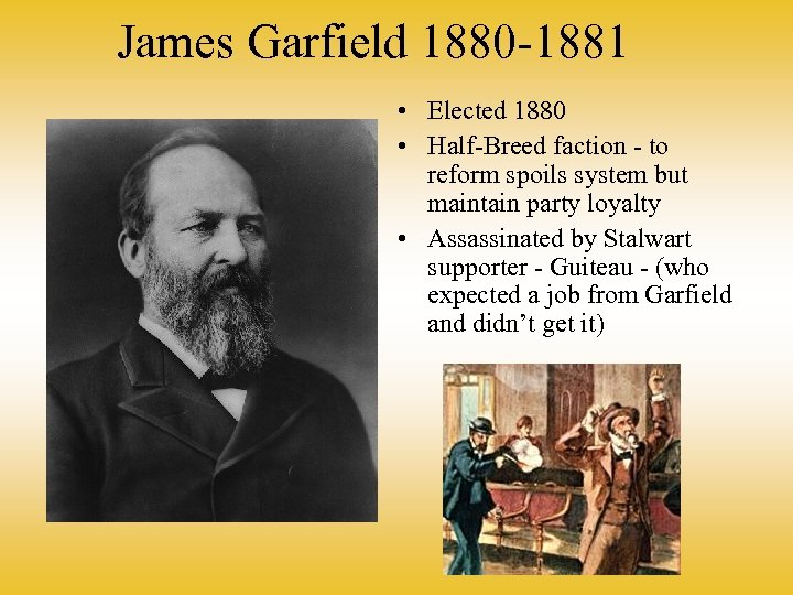 James Garfield 1880 -1881 • Elected 1880 • Half-Breed faction - to reform spoils