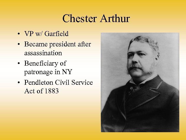 Chester Arthur • VP w/ Garfield • Became president after assassination • Beneficiary of