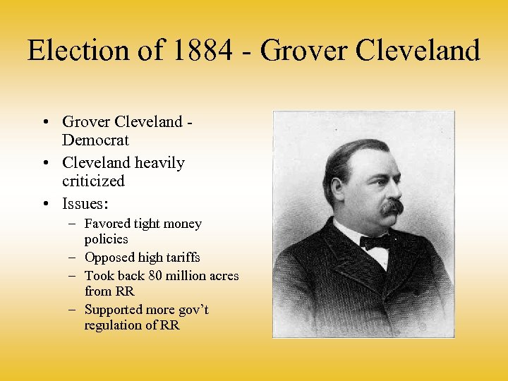 Election of 1884 - Grover Cleveland • Grover Cleveland Democrat • Cleveland heavily criticized