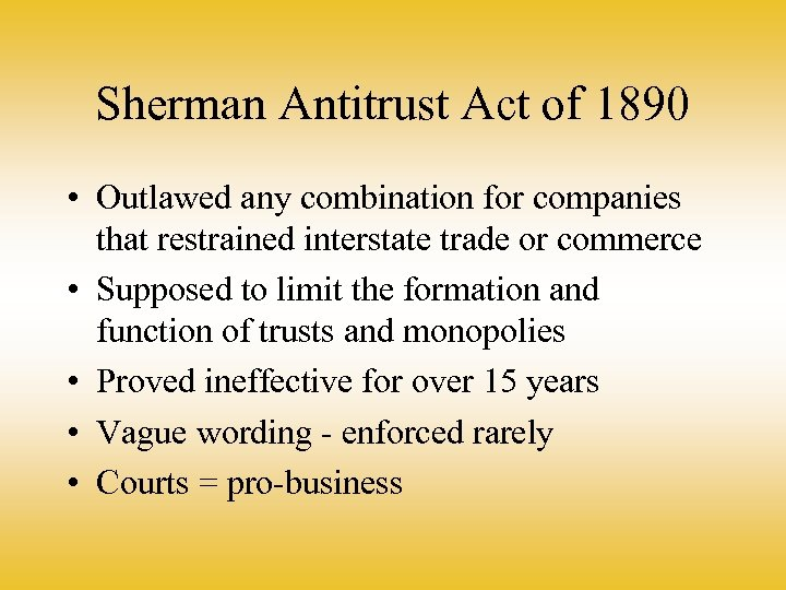 Sherman Antitrust Act of 1890 • Outlawed any combination for companies that restrained interstate