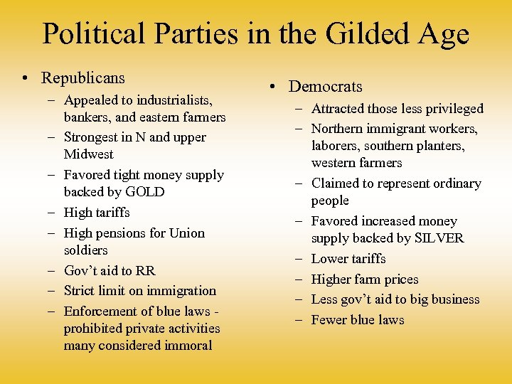 Political Parties in the Gilded Age • Republicans – Appealed to industrialists, bankers, and