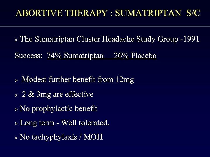 ABORTIVE THERAPY : SUMATRIPTAN S/C Ø The Sumatriptan Cluster Headache Study Group -1991 Success:
