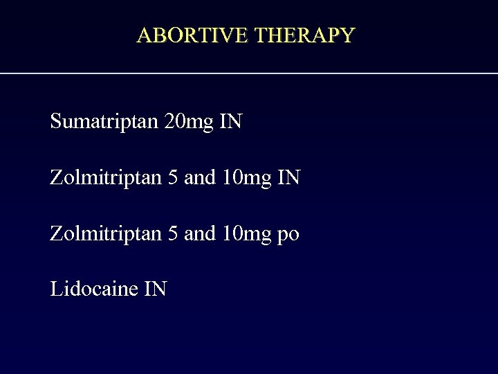 ABORTIVE THERAPY Sumatriptan 20 mg IN Zolmitriptan 5 and 10 mg po Lidocaine IN
