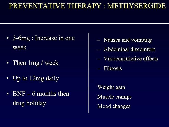 PREVENTATIVE THERAPY : METHYSERGIDE • 3 -6 mg : Increase in one week •