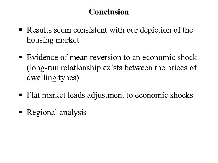 Conclusion § Results seem consistent with our depiction of the housing market § Evidence