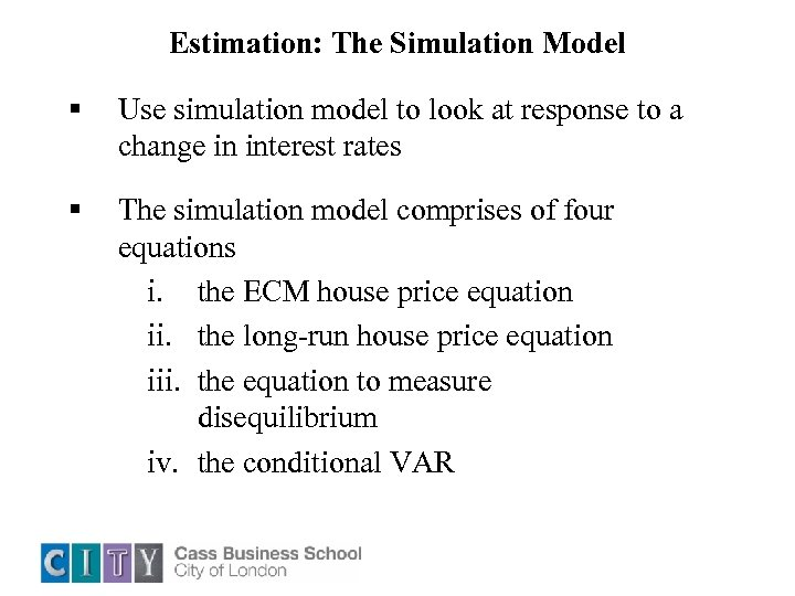 Estimation: The Simulation Model § Use simulation model to look at response to a