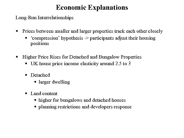 Economic Explanations Long-Run Interrelationships § Prices between smaller and larger properties track each other