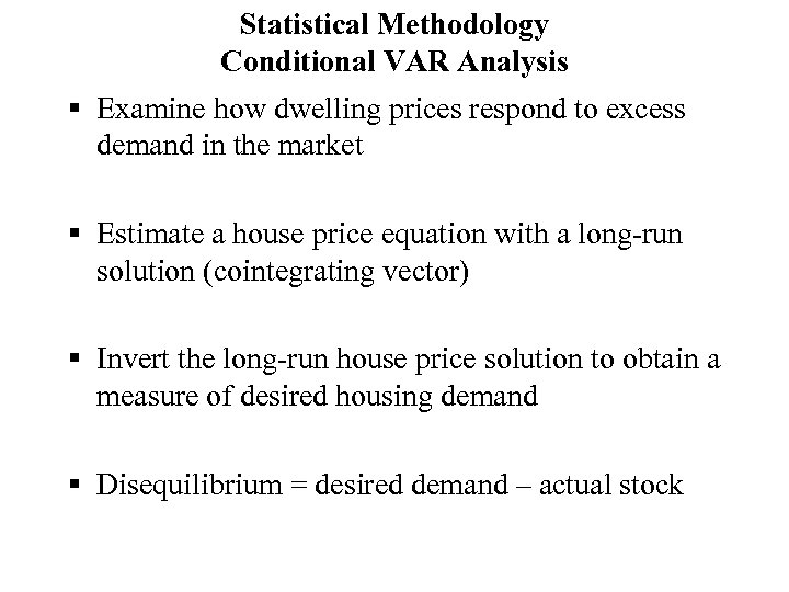 Statistical Methodology Conditional VAR Analysis § Examine how dwelling prices respond to excess demand