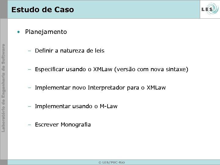 Estudo de Caso • Planejamento – Definir a natureza de leis – Especificar usando