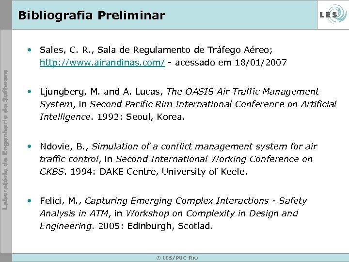 Bibliografia Preliminar • Sales, C. R. , Sala de Regulamento de Tráfego Aéreo; http: