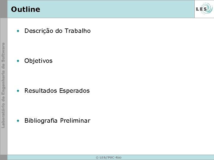 Outline • Descrição do Trabalho • Objetivos • Resultados Esperados • Bibliografia Preliminar ©