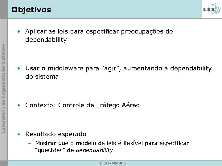 Objetivos • Aplicar as leis para especificar preocupações de dependability • Usar o middleware