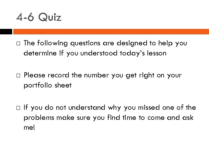 4 -6 Quiz The following questions are designed to help you determine if you