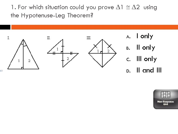 1. For which situation could you prove ∆1 ∆2 using the Hypotenuse-Leg Theorem? A.