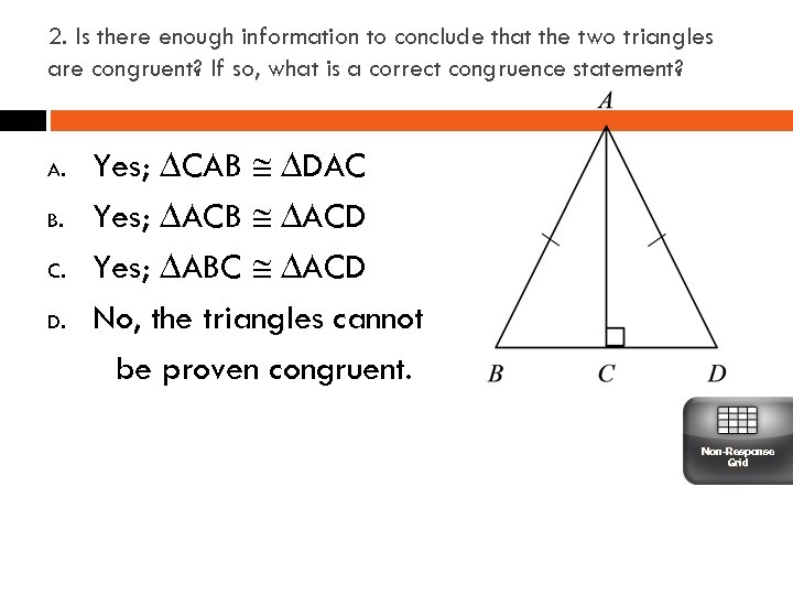 2. Is there enough information to conclude that the two triangles are congruent? If