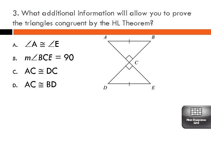 3. What additional information will allow you to prove the triangles congruent by the