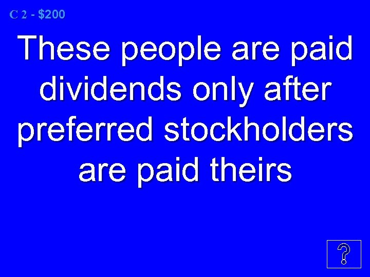 C 2 - $200 These people are paid dividends only after preferred stockholders are