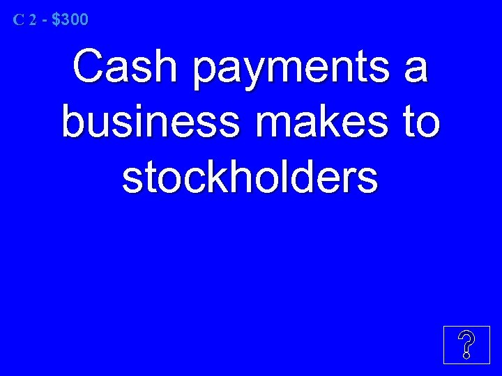 C 2 - $300 Cash payments a business makes to stockholders