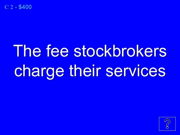 C 2 - $400 The fee stockbrokers charge their services