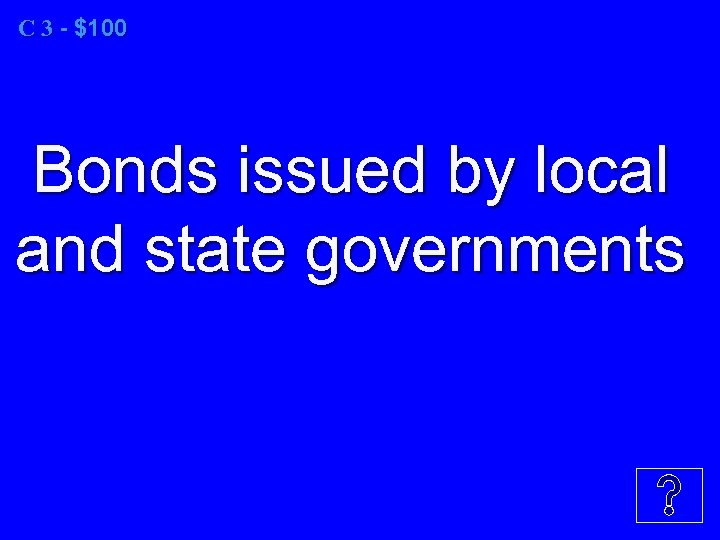 C 3 - $100 Bonds issued by local and state governments