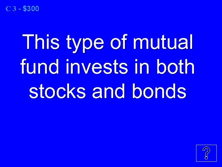 C 3 - $300 This type of mutual fund invests in both stocks and