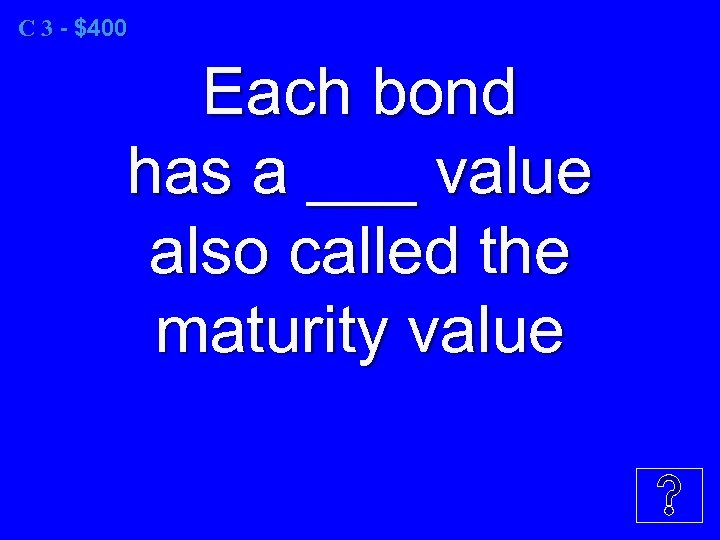 C 3 - $400 Each bond has a ___ value also called the maturity